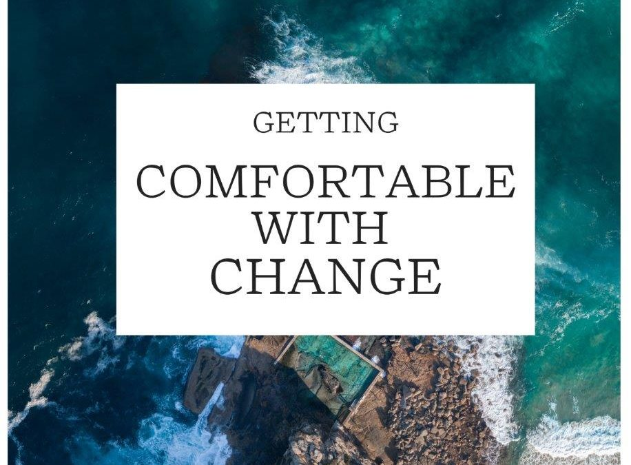 Getting Comfortable With Change